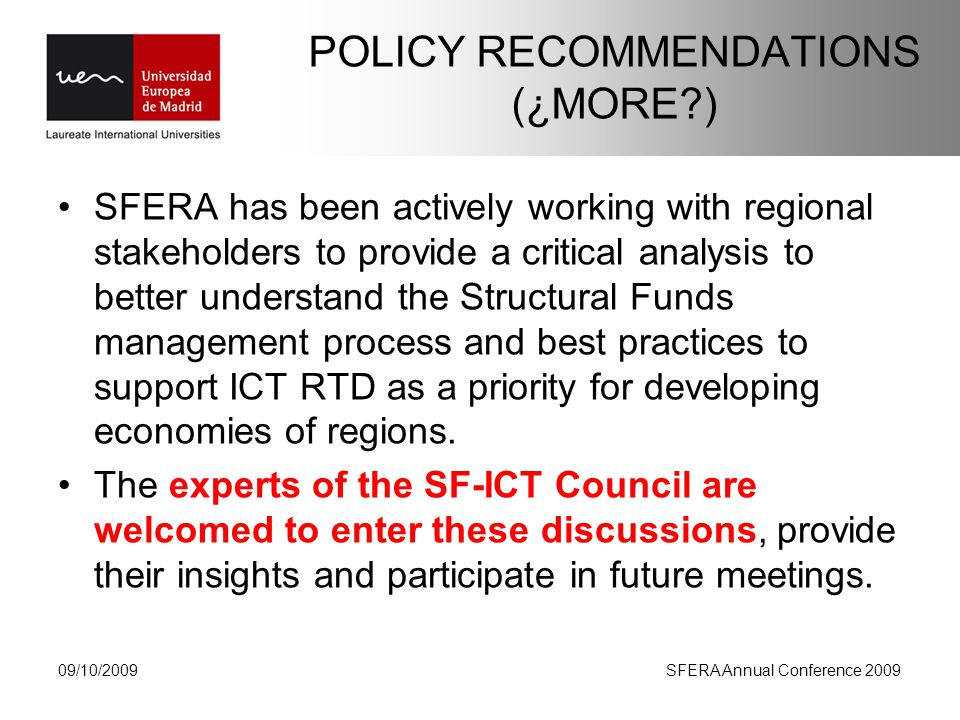 POLICY RECOMMENDATIONS (¿MORE ) SFERA has been actively working with regional stakeholders to provide a critical analysis to better understand the Structural Funds management process and best practices to support ICT RTD as a priority for developing economies of regions.