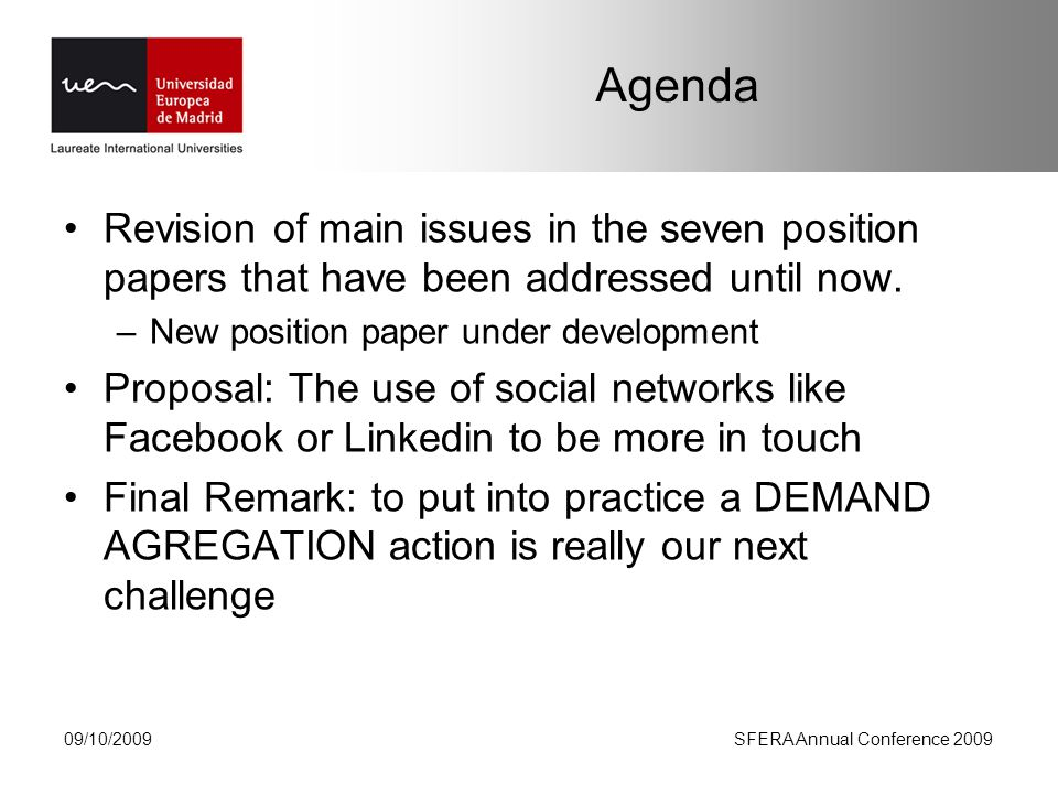 09/10/2009SFERA Annual Conference 2009 Agenda Revision of main issues in the seven position papers that have been addressed until now.