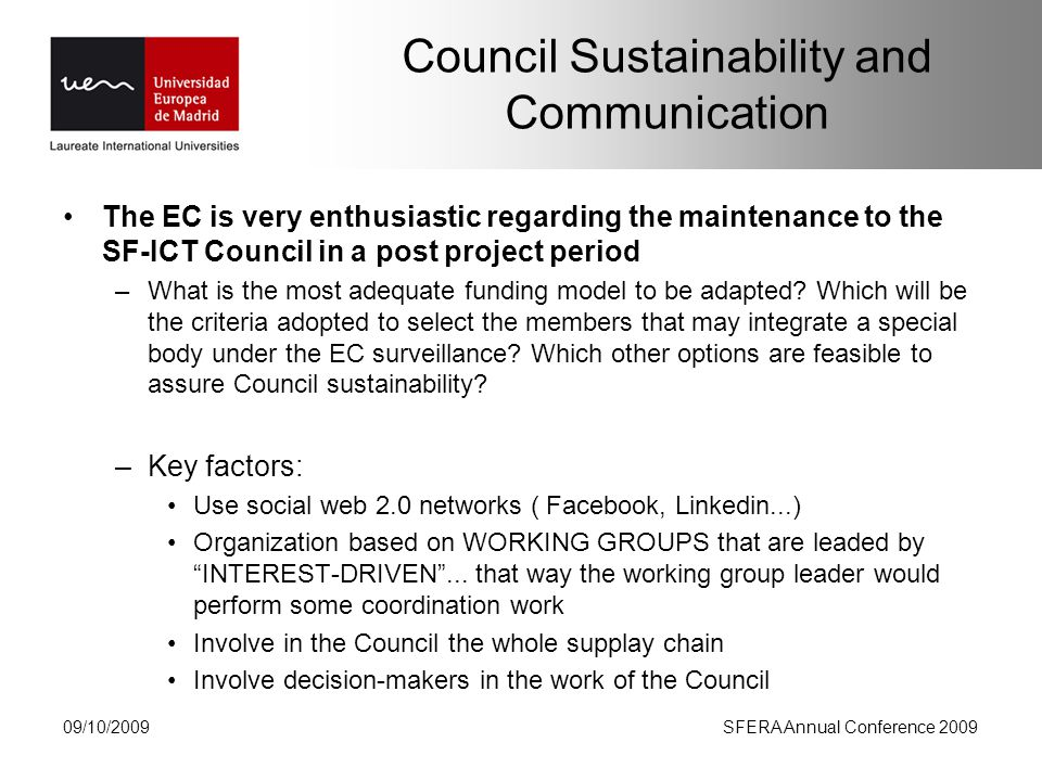 Council Sustainability and Communication The EC is very enthusiastic regarding the maintenance to the SF-ICT Council in a post project period –What is the most adequate funding model to be adapted.