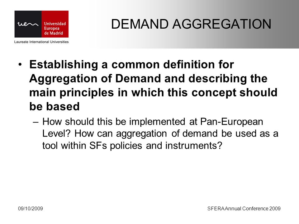 DEMAND AGGREGATION Establishing a common definition for Aggregation of Demand and describing the main principles in which this concept should be based –How should this be implemented at Pan-European Level.