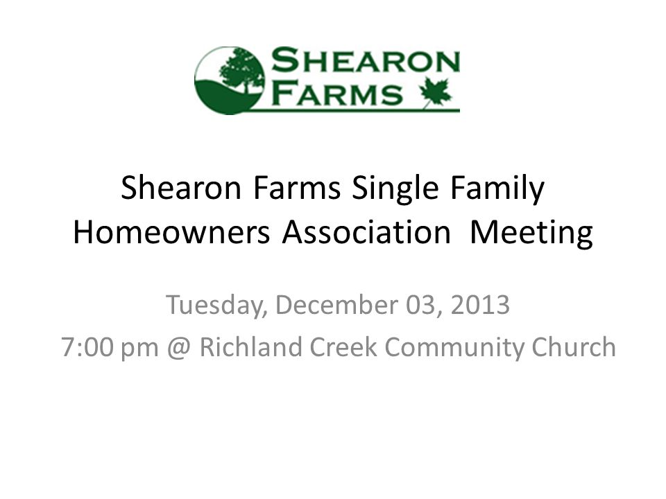 Shearon Farms Single Family Homeowners Association Meeting Tuesday, December 03, 2013 7:00 pm @ Richland Creek Community Church