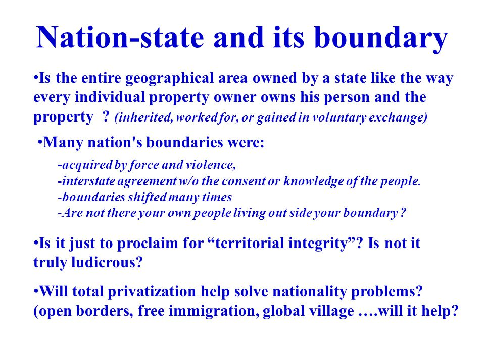 Nation-state and its boundary Is the entire geographical area owned by a state like the way every individual property owner owns his person and the pr