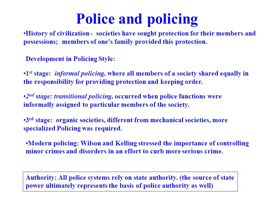 Police and policing Modern policing: Wilson and Kelling stressed the importance of controlling minor crimes and disorders in an effort to curb more se