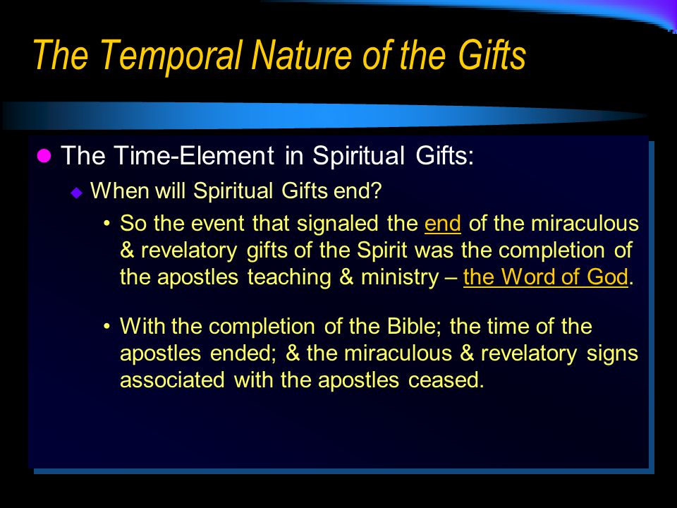 The Temporal Nature of the Gifts The Time-Element in Spiritual Gifts:  When will Spiritual Gifts end.