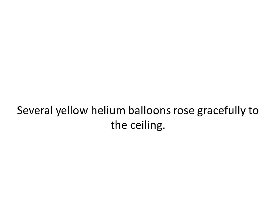Several yellow helium balloons rose gracefully to the ceiling.