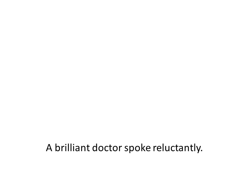 A brilliant doctor spoke reluctantly.