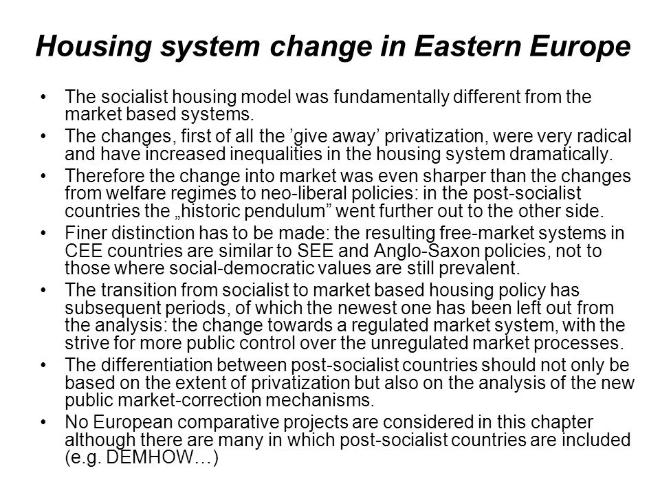 Housing system change in Eastern Europe The socialist housing model was fundamentally different from the market based systems.