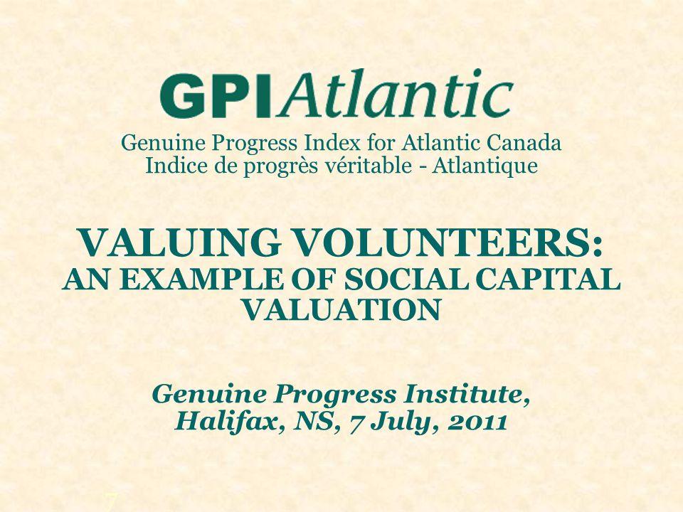 Genuine Progress Index for Atlantic Canada Indice de progrès véritable - Atlantique VALUING VOLUNTEERS: AN EXAMPLE OF SOCIAL CAPITAL VALUATION Genuine
