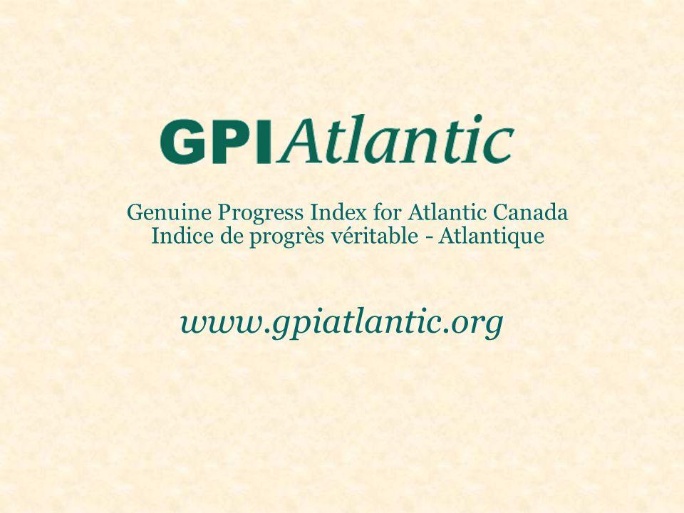 Genuine Progress Index for Atlantic Canada Indice de progrès véritable - Atlantique www.gpiatlantic.org