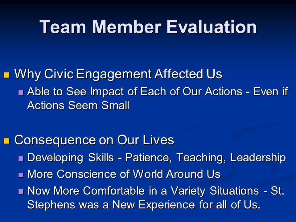 Team Member Evaluation Why Civic Engagement Affected Us Why Civic Engagement Affected Us Able to See Impact of Each of Our Actions - Even if Actions S