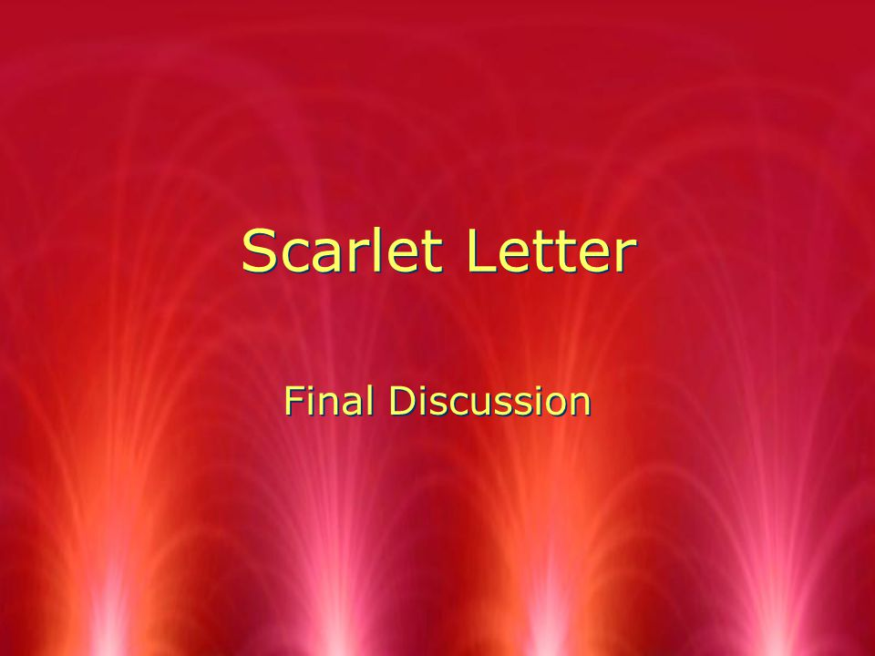 Scarlet Letter Final Discussion