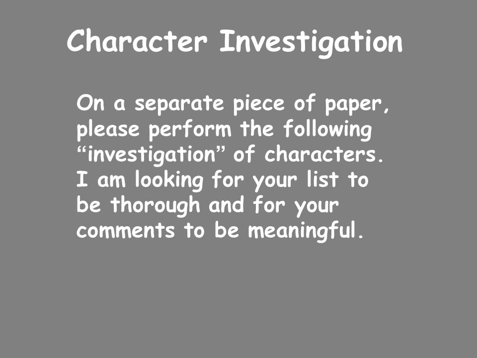 Character Investigation On a separate piece of paper, please perform the following investigation of characters.