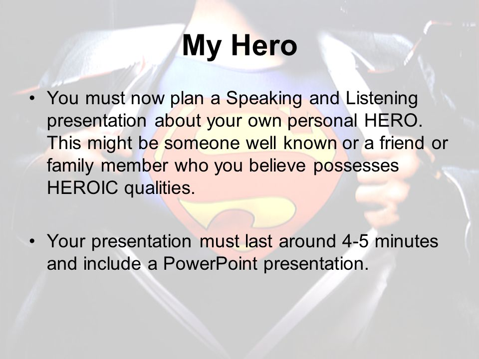 My Hero You must now plan a Speaking and Listening presentation about your own personal HERO.