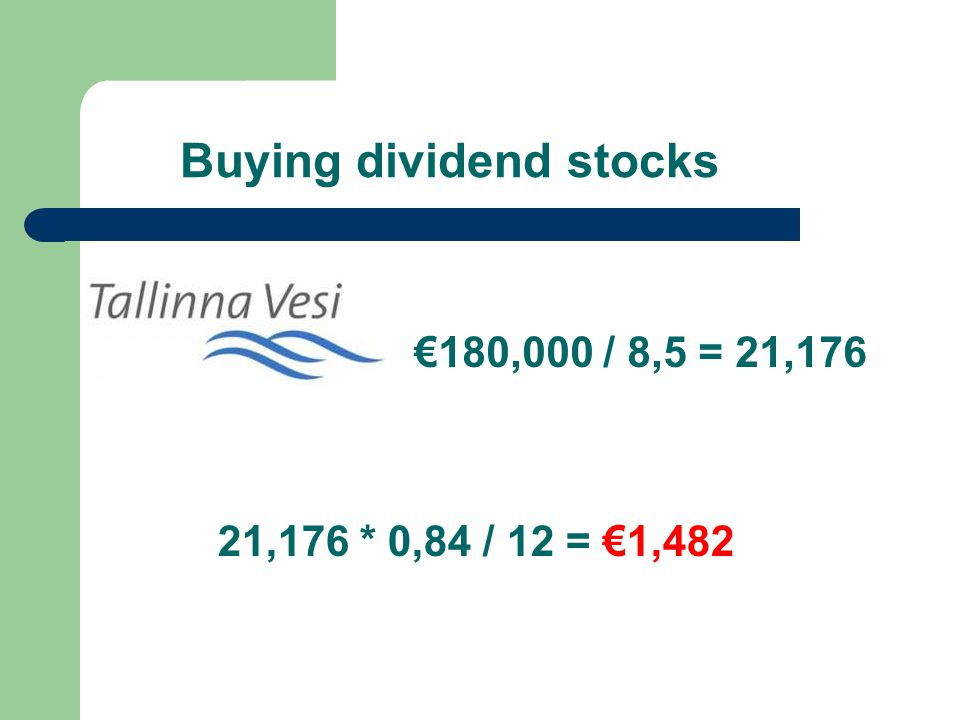 Buying dividend stocks €180,000 / 8,5 = 21,176 21,176 * 0,84 / 12 = €1,482
