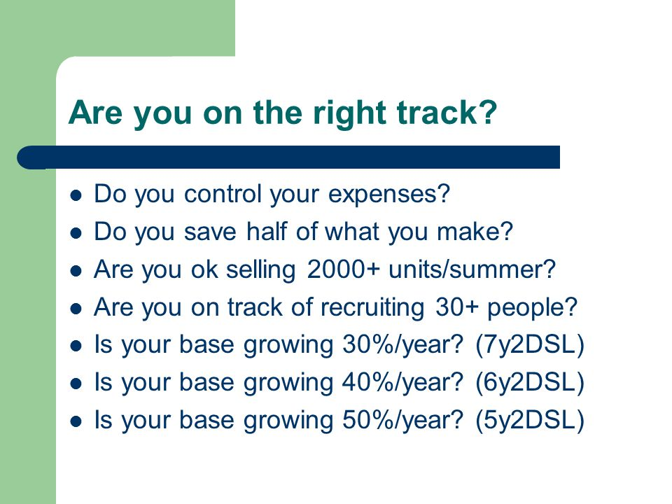 Are you on the right track? Do you control your expenses? Do you save half of what you make? Are you ok selling 2000+ units/summer? Are you on track o