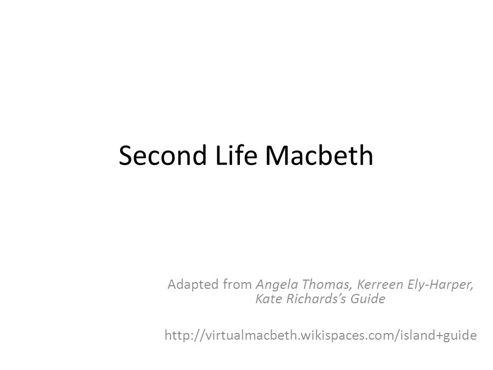 Second Life Macbeth Adapted from Angela Thomas, Kerreen Ely-Harper, Kate Richards's Guide