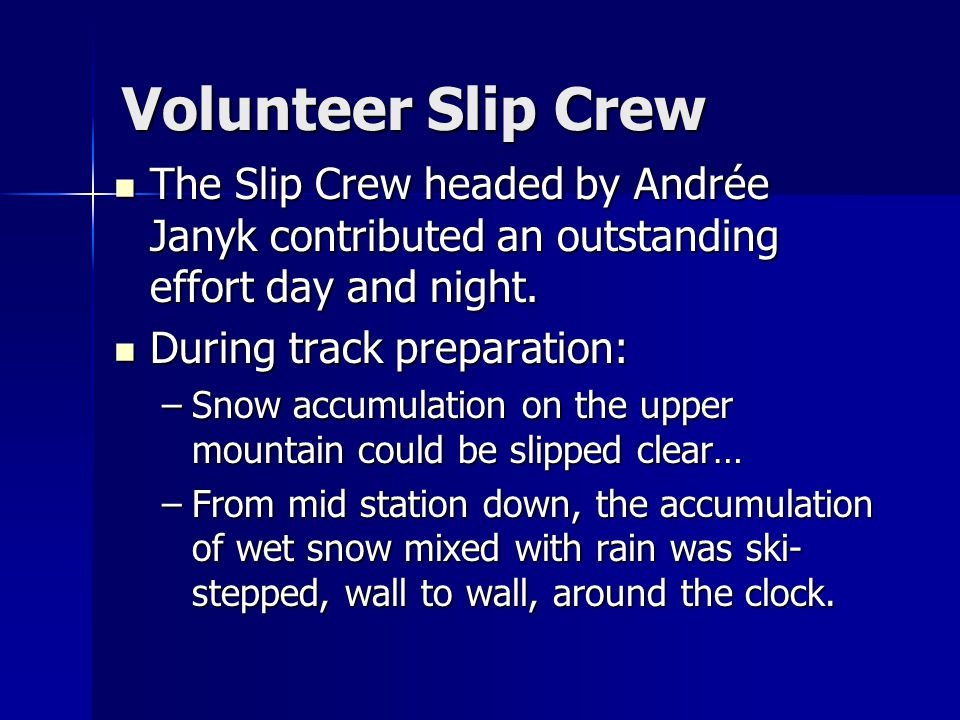 Volunteer Slip Crew The Slip Crew headed by Andrée Janyk contributed an outstanding effort day and night.