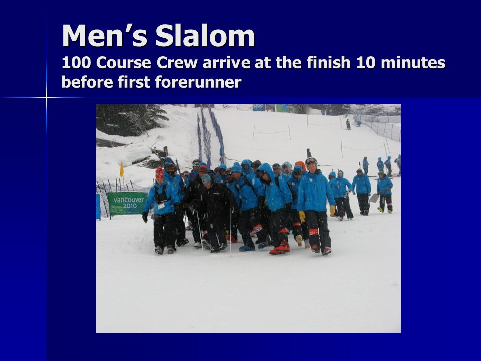 Men's Slalom 100 Course Crew arrive at the finish 10 minutes before first forerunner