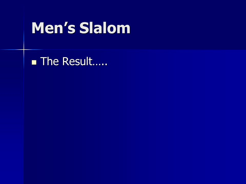 Men's Slalom The Result….. The Result…..