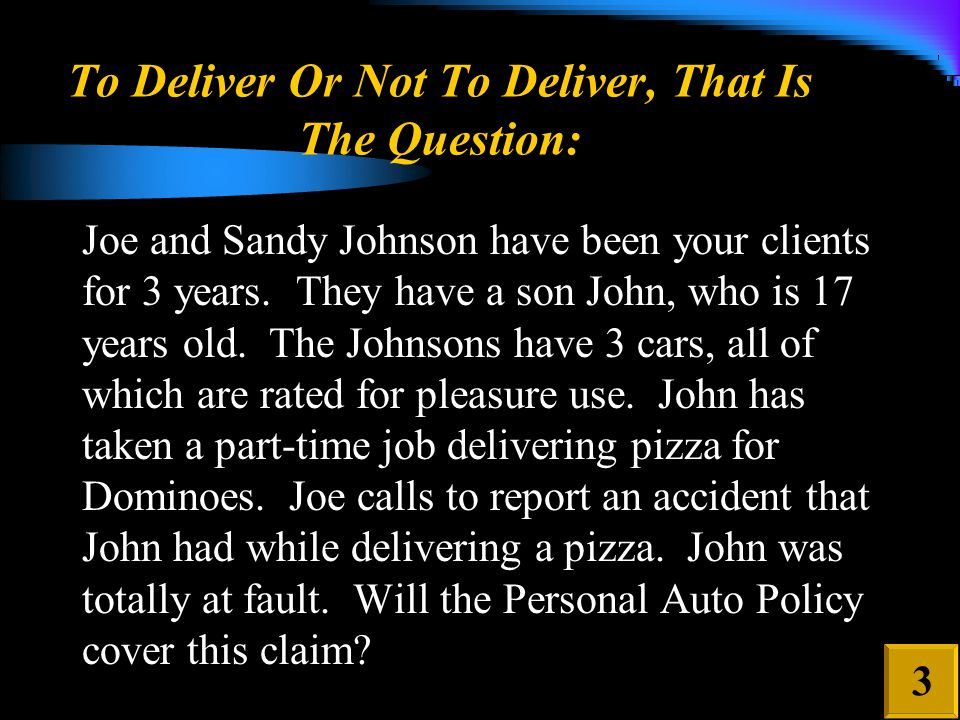To Deliver Or Not To Deliver, That Is The Question: Joe and Sandy Johnson have been your clients for 3 years.
