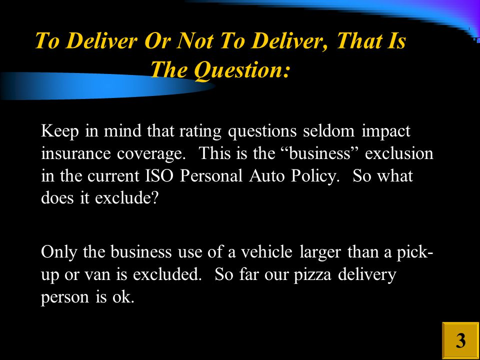 """To Deliver Or Not To Deliver, That Is The Question: Keep in mind that rating questions seldom impact insurance coverage. This is the """"business"""" exclus"""