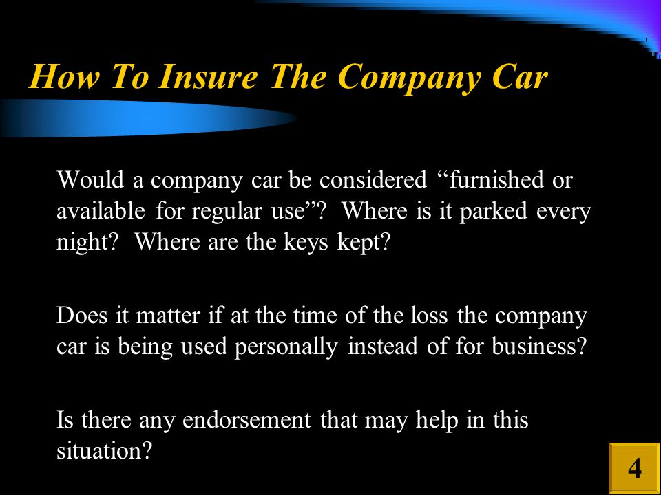 How To Insure The Company Car Would a company car be considered furnished or available for regular use .