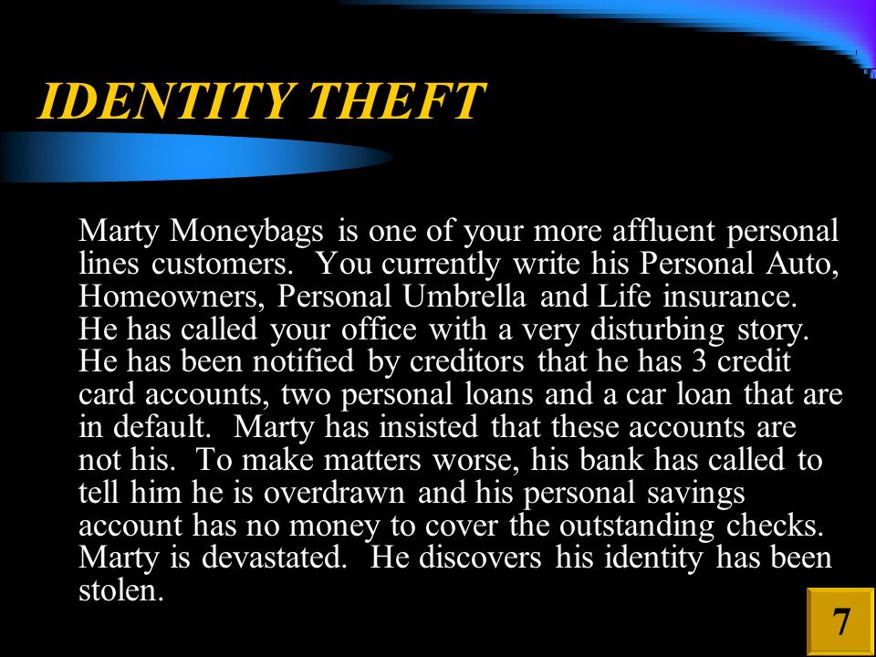 IDENTITY THEFT Marty Moneybags is one of your more affluent personal lines customers.