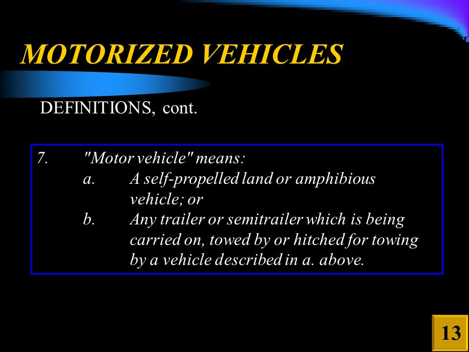 MOTORIZED VEHICLES DEFINITIONS, cont. 13 7.