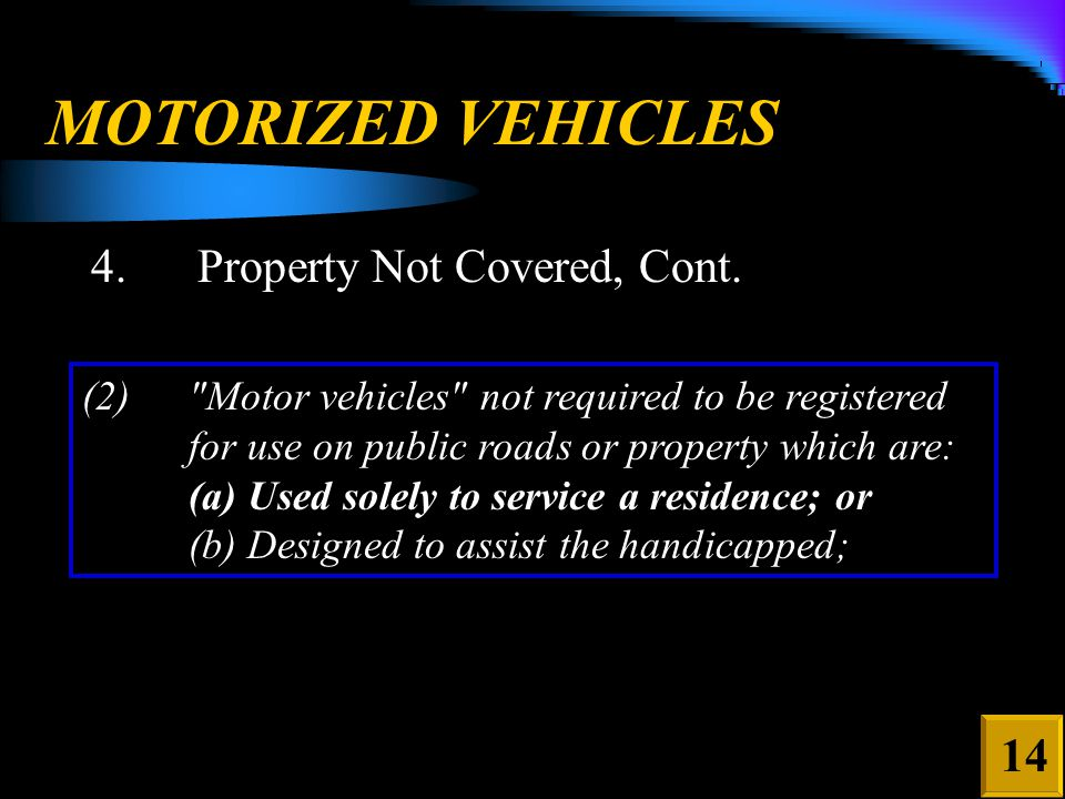 MOTORIZED VEHICLES 4.Property Not Covered, Cont.
