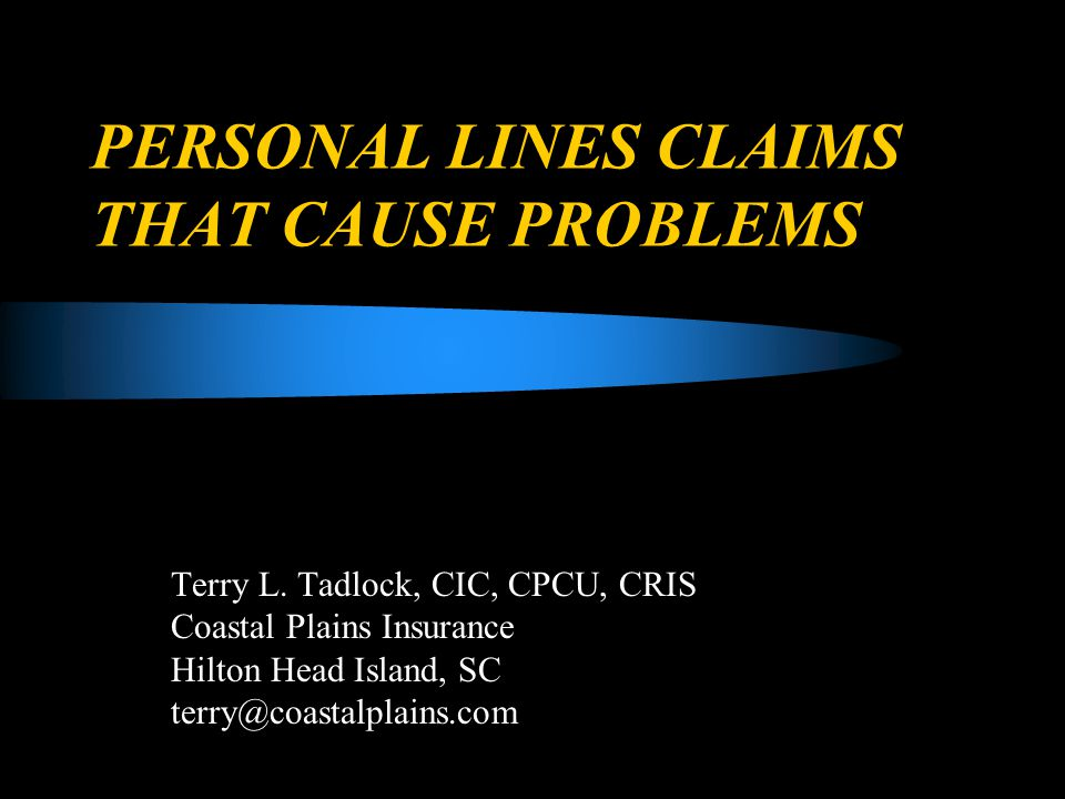 PERSONAL LINES CLAIMS THAT CAUSE PROBLEMS Terry L.