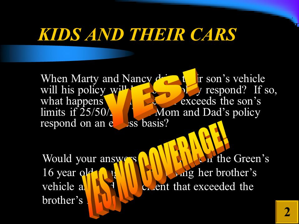 KIDS AND THEIR CARS Problem: Will a Personal Umbrella policy respond? 2