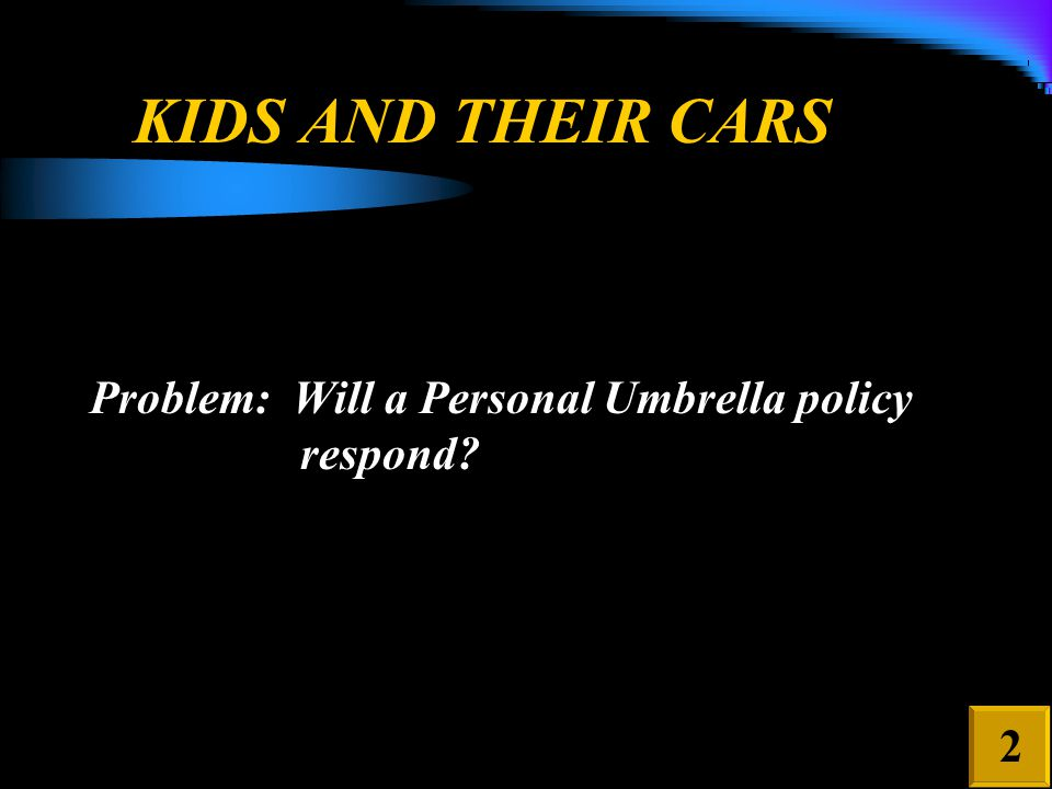 KIDS AND THEIR CARS First, the worst case scenario.