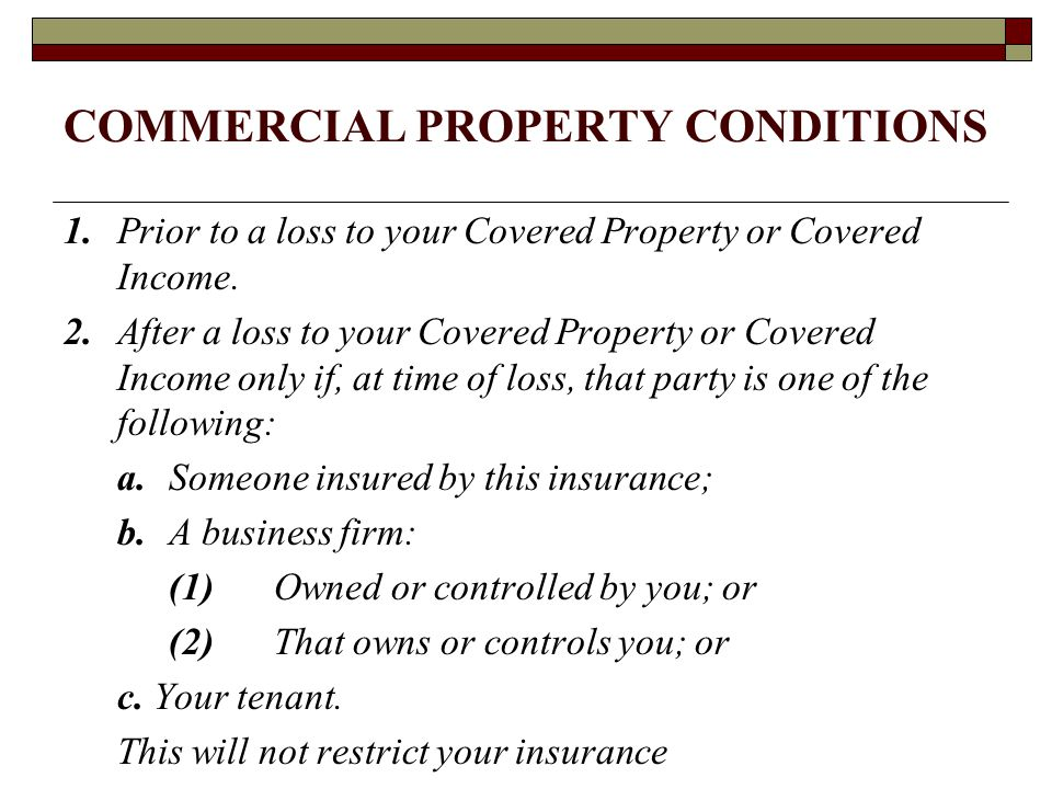 COMMERCIAL PROPERTY CONDITIONS 1.Prior to a loss to your Covered Property or Covered Income. 2. After a loss to your Covered Property or Covered Incom