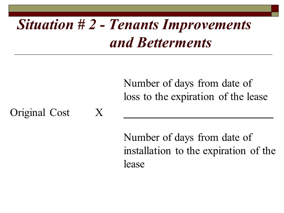 Situation # 2 - Tenants Improvements and Betterments Number of days from date of loss to the expiration of the lease Original CostX___________________