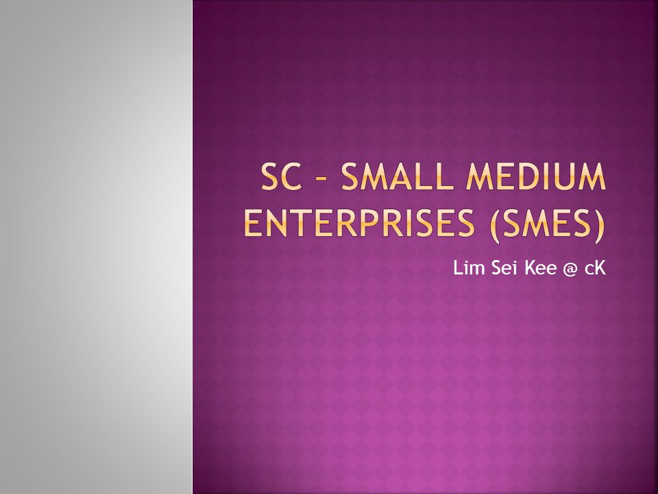  SME stands for Small to Medium Enterprise. Different countries define SMEs differently.