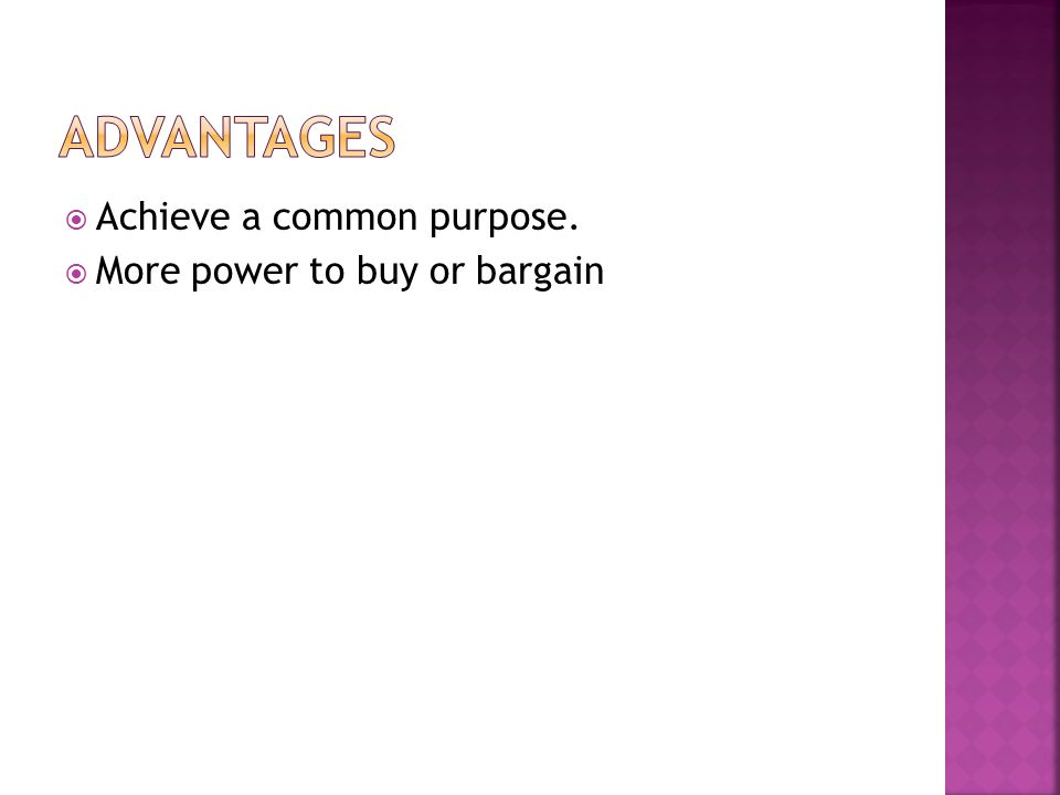 Achieve a common purpose.  More power to buy or bargain