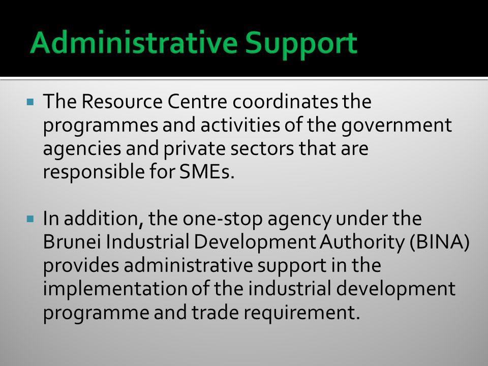  The Resource Centre coordinates the programmes and activities of the government agencies and private sectors that are responsible for SMEs.