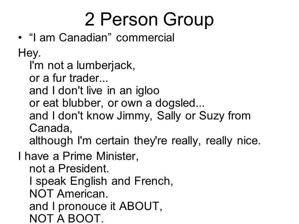 2 Person Group I am Canadian commercial Hey. I m not a lumberjack, or a fur trader...