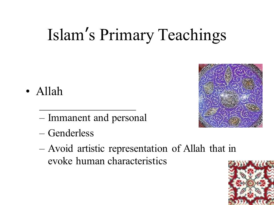"""Islam's Primary Teachings Lack of agreement btwn. Muslim theologians therefore Islam tends to be somewhat diverse Allah """"the __________________"""" –____"""