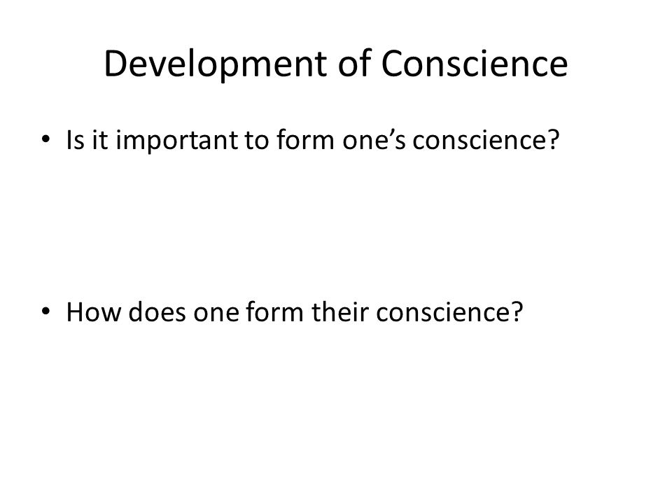 Development of Conscience Is it important to form one's conscience.