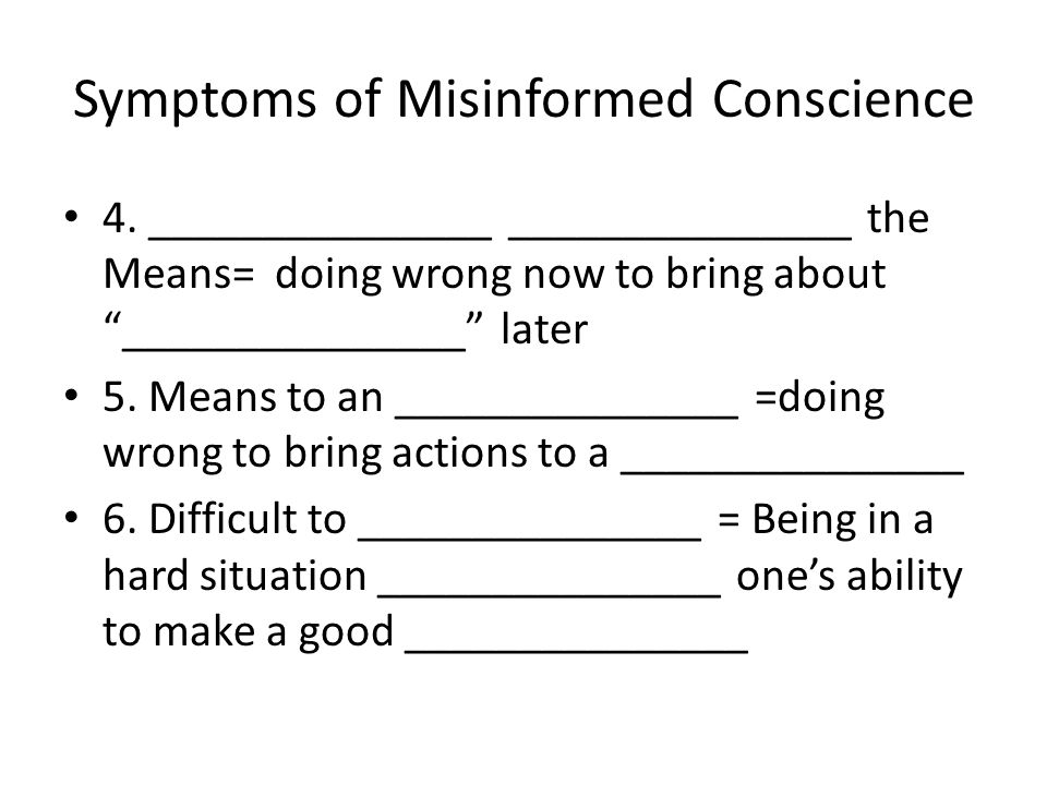 Symptoms of Misinformed Conscience 4.