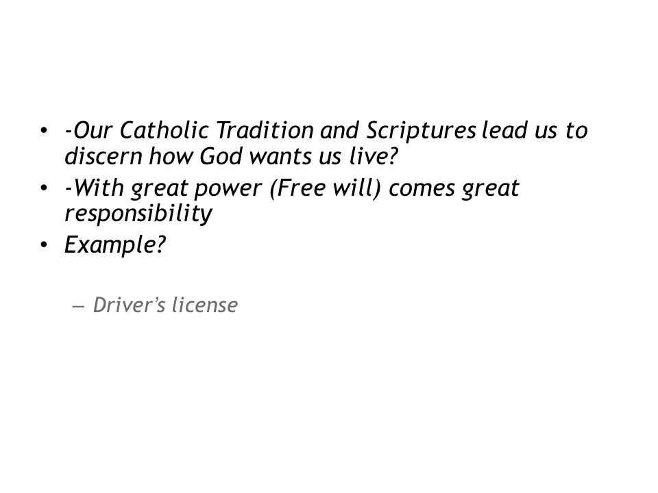 -Our Catholic Tradition and Scriptures lead us to discern how God wants us live.