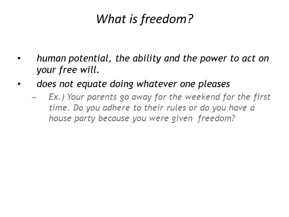 What is freedom. human potential, the ability and the power to act on your free will.