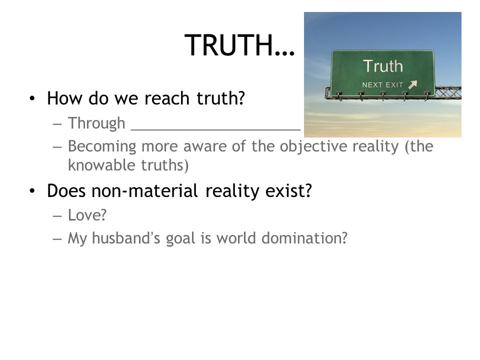 TRUTH… How do we reach truth.