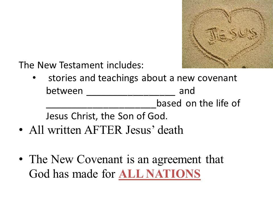 The New Testament includes: stories and teachings about a new covenant between _________________ and _____________________based on the life of Jesus Christ, the Son of God.