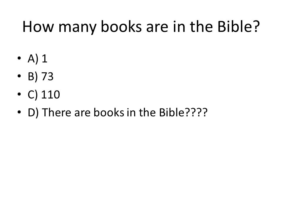 How many books are in the Bible A) 1 B) 73 C) 110 D) There are books in the Bible