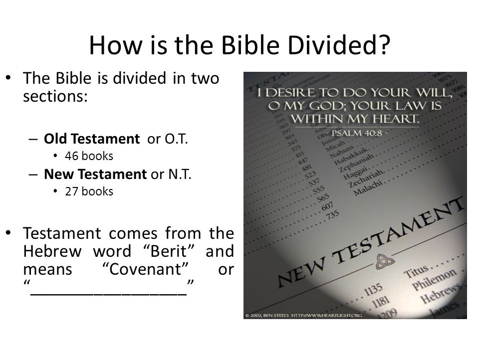 How is the Bible Divided.The Bible is divided in two sections: – Old Testament or O.T.