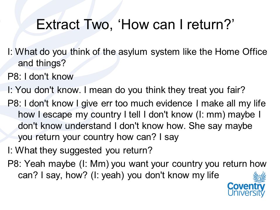 Extract Two, 'How can I return ' I: What do you think of the asylum system like the Home Office and things.