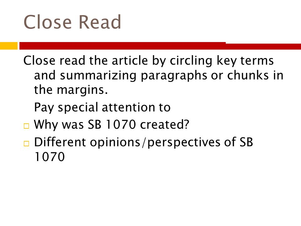 Close Read Close read the article by circling key terms and summarizing paragraphs or chunks in the margins. Pay special attention to  Why was SB 107