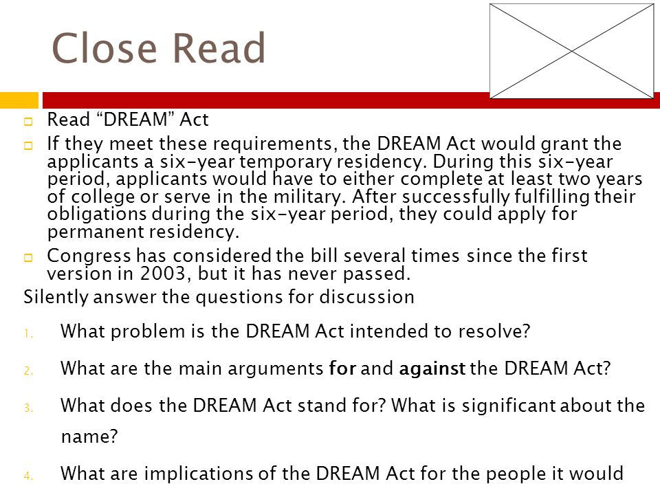 Close Read  The Dream Act did not pass, however President Obama did make an executive order for legislation very similar.